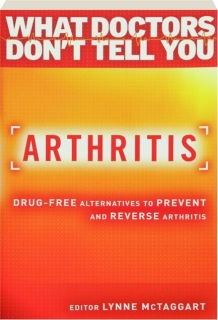 ARTHRITIS: What Doctors Don't Tell You