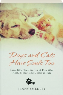 DOGS AND CATS HAVE SOULS TOO