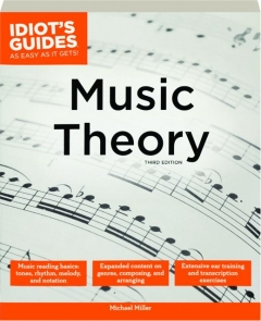 MUSIC THEORY, THIRD EDITION: Idiot's Guides as Easy as It Gets!