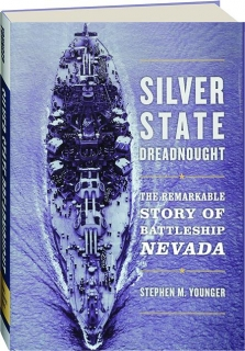 SILVER STATE DREADNOUGHT: The Remarkable Story of Battleship <I>Nevada</I>
