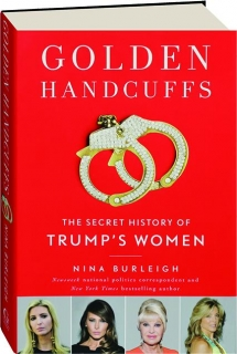 GOLDEN HANDCUFFS: The Secret History of Trump's Women