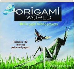 ORIGAMI WORLD: 40 Fun Paper-Folding Projects