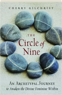 THE CIRCLE OF NINE: An Archetypal Journey to Awaken the Divine Feminine Within
