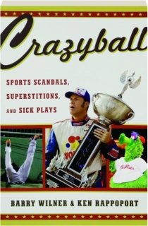 CRAZYBALL: Sports Scandals, Superstitions, and Sick Plays