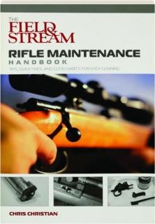 THE <I>FIELD & STREAM</I> RIFLE MAINTENANCE HANDBOOK