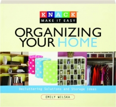 KNACK ORGANIZING YOUR HOME: Decluttering Solutions and Storage Ideas