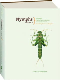 NYMPHS, VOLUME II: Stoneflies, Caddisflies, and Other Important Insects