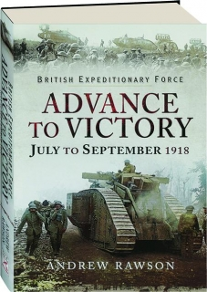 BRITISH EXPEDITIONARY FORCE--ADVANCE TO VICTORY, JULY TO SEPTEMBER 1918