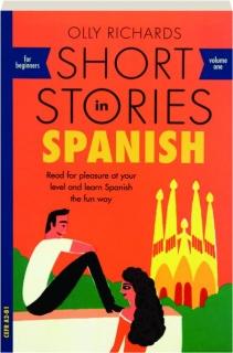 SHORT STORIES IN SPANISH FOR BEGINNERS, VOLUME ONE