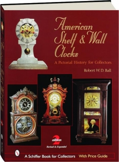 AMERICAN SHELF & WALL CLOCKS, 2ND EDITION REVISED