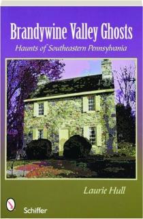 BRANDYWINE VALLEY GHOSTS: Haunts of Southeastern Pennsylvania