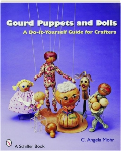GOURD PUPPETS AND DOLLS: A Do-It-Yourself Guide for Crafters