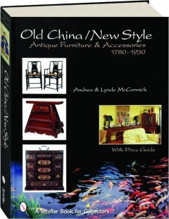 OLD CHINA / NEW STYLE: Antique Furniture & Accessories 1780-1930