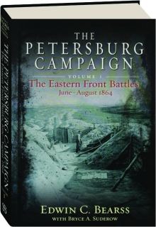 THE PETERSBURG CAMPAIGN, VOLUME I: The Eastern Front Battles, June-August 1864