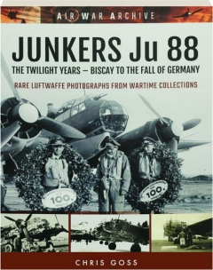JUNKERS JU 88: The Twilight Years--Biscay to the Fall of Germany