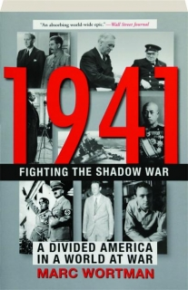 1941--FIGHTING THE SHADOW WAR: A Divided America in a World at War