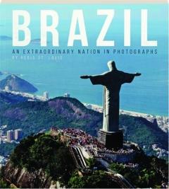 BRAZIL: An Extraordinary Nation in Photographs