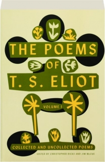 THE POEMS OF T.S. ELIOT, VOLUME 1: Collected and Uncollected Poems