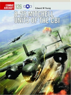 B-25 MITCHELL UNITS OF THE CBI: Combat Aircraft 126