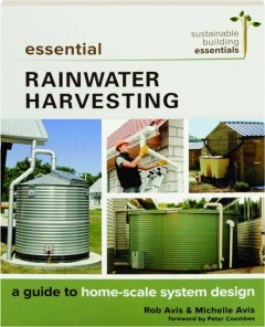 ESSENTIAL RAINWATER HARVESTING: A Guide to Home-Scale System Design