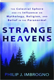 STRANGE HEAVENS: The Celestial Sphere and Influence on Mythology, Religion, and Belief in the Paranormal