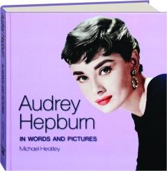 AUDREY HEPBURN: In Words and Pictures