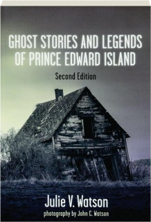 GHOST STORIES AND LEGENDS OF PRINCE EDWARD ISLAND, SECOND EDITION