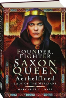 FOUNDER, FIGHTER, SAXON QUEEN: Aethelflaed, Lady of the Mercians