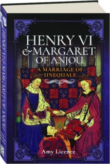HENRY VI & MARGARET OF ANJOU: A Marriage of Unequals