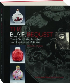 THE BLAIR BEQUEST: Chinese Snuff Bottles from the Princeton University Art Museum
