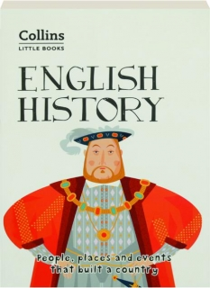 ENGLISH HISTORY: People, Places and Events That Built a Country