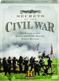 SECRETS OF THE CIVIL WAR: The Stories of Lost Battles and Covert Missions Finally Revealed