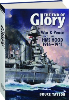 THE END OF GLORY: War & Peace in HMS <I>Hood</I> 1916-1941