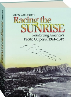 RACING THE SUNRISE: Reinforcing America's Pacific Outposts, 1941-1942