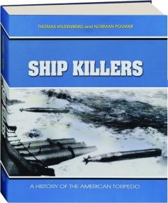 SHIP KILLERS: A History of the American Torpedo