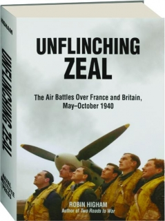 UNFLINCHING ZEAL: The Air Battles over France and Britain, May-October 1940