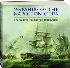 WARSHIPS OF THE NAPOLEONIC ERA: Design, Development and Deployment