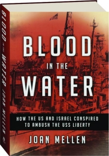BLOOD IN THE WATER: How the US and Israel Conspired to Ambush the USS <I>Liberty</I>