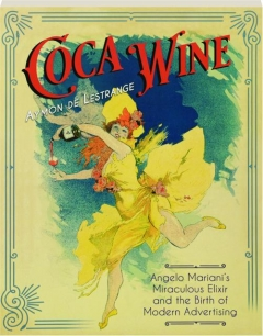 COCA WINE: Angelo Mariani's Miraculous Elixir and the Birth of Modern Advertising