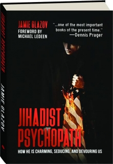 JIHADIST PSYCHOPATH: How He Is Charming, Seducing, and Devouring Us