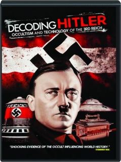 DECODING HITLER: Occultism and the Technology of the 3rd Reich