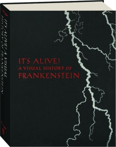 IT'S ALIVE! A Visual History of Frankenstein