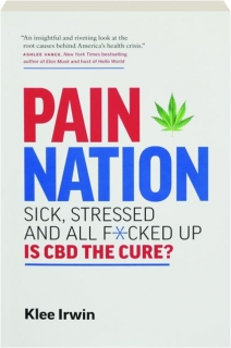 PAIN NATION: Sick, Stressed and All F*cked Up--Is CBD the Cure?