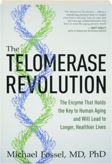THE TELOMERASE REVOLUTION: The Enzyme That Holds the Key to Human Aging and Will Lead to Longer, Healthier Lives