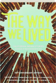 THE WAY WE LIVED, 35TH ANNIVERSARY EDITION: California Indian Stories, Songs & Reminiscences