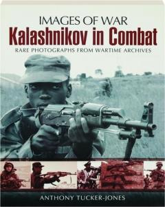KALASHNIKOV IN COMBAT: Rare Photographs from Wartime Archives