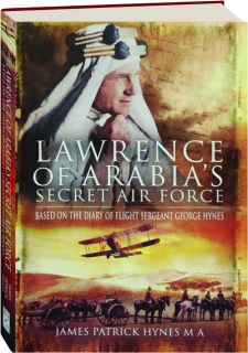 LAWRENCE OF ARABIA'S SECRET AIR FORCE: Based on the Diary of Flight Sergeant George Hynes