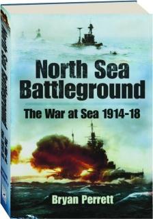 NORTH SEA BATTLEGROUND: The War at Sea 1914-18