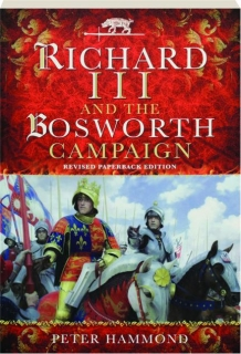 RICHARD III AND THE BOSWORTH CAMPAIGN, REVISED EDITION