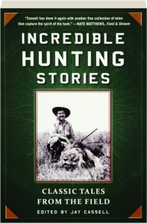 INCREDIBLE HUNTING STORIES: Classic Tales from the Field